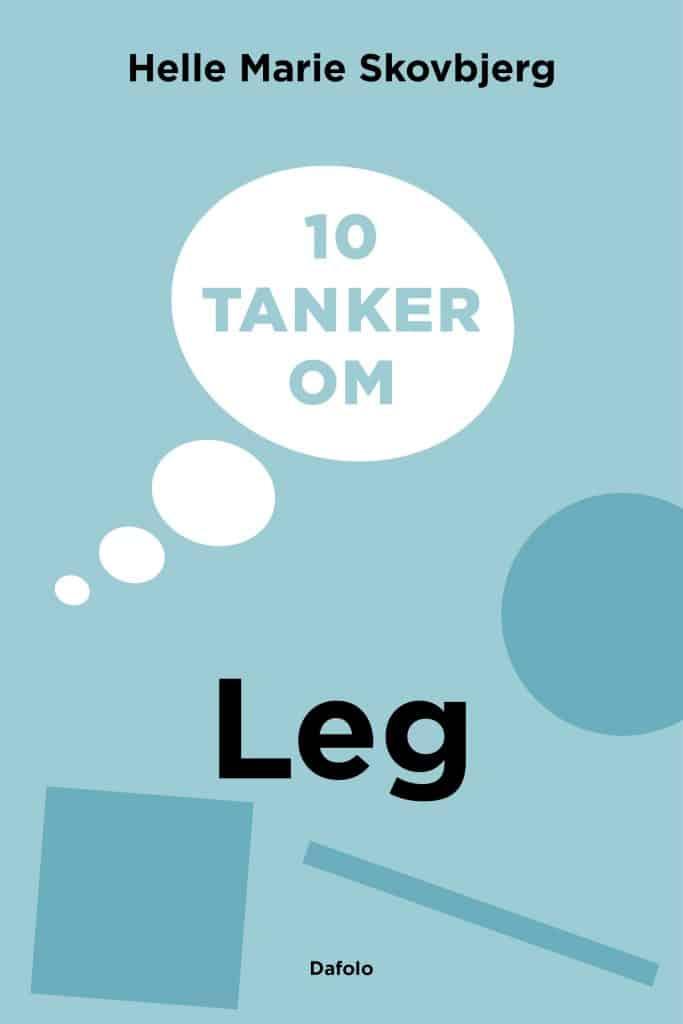 10 tanker om leg_ Helle Marie Skovbjerg